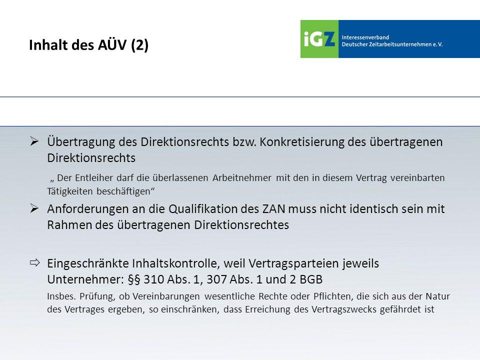 Inhalt des AÜV (2) Übertragung des Direktionsrechts bzw. Konkretisierung des übertragenen Direktionsrechts Der Entleiher darf die überlassenen Arbeitn