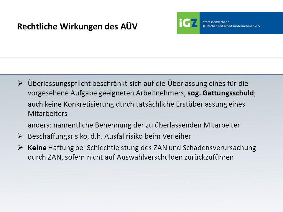 Rechtliche Wirkungen des AÜV Überlassungspflicht beschränkt sich auf die Überlassung eines für die vorgesehene Aufgabe geeigneten Arbeitnehmers, sog.