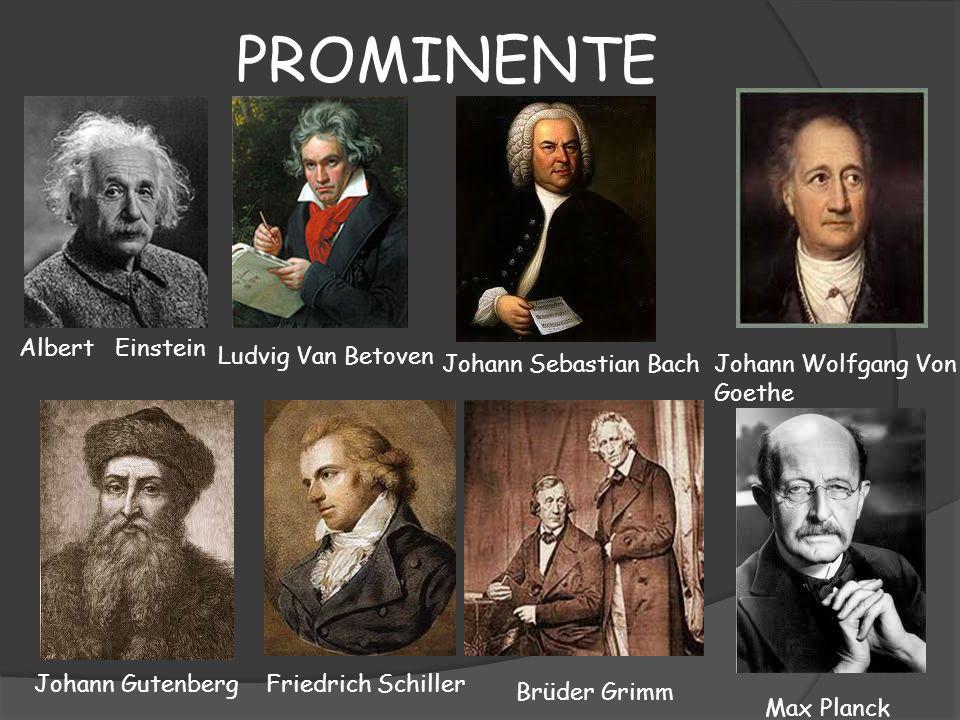 PROMINENTE Albert Einstein Ludvig Van Betoven Johann Sebastian Bach Johann GutenbergFriedrich Schiller Johann Wolfgang Von Goethe Brüder Grimm Max Pla