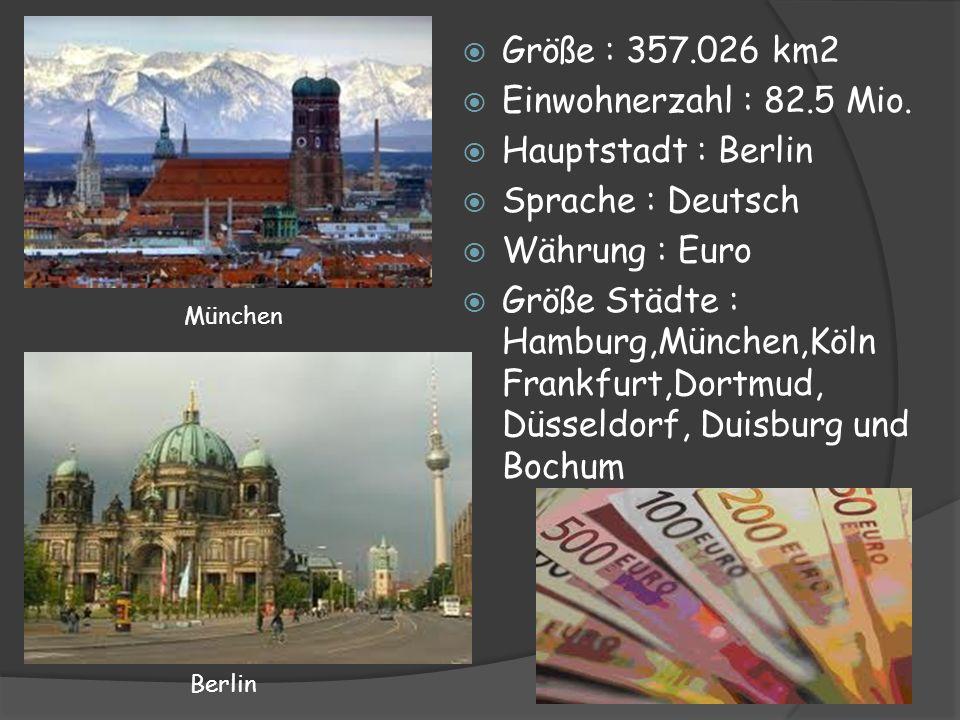 Größe : 357.026 km2 Einwohnerzahl : 82.5 Mio. Hauptstadt : Berlin Sprache : Deutsch Währung : Euro Größe Städte : Hamburg,München,Köln Frankfurt,Dortm