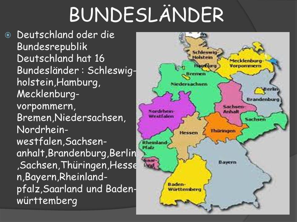 BUNDESLÄNDER Deutschland oder die Bundesrepublik Deutschland hat 16 Bundesländer : Schleswig- holstein,Hamburg, Mecklenburg- vorpommern, Bremen,Nieder