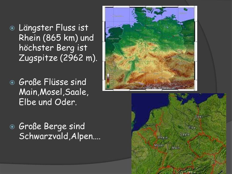 Längster Fluss ist Rhein (865 km) und höchster Berg ist Zugspitze (2962 m). Große Flüsse sind Main,Mosel,Saale, Elbe und Oder. Große Berge sind Schwar