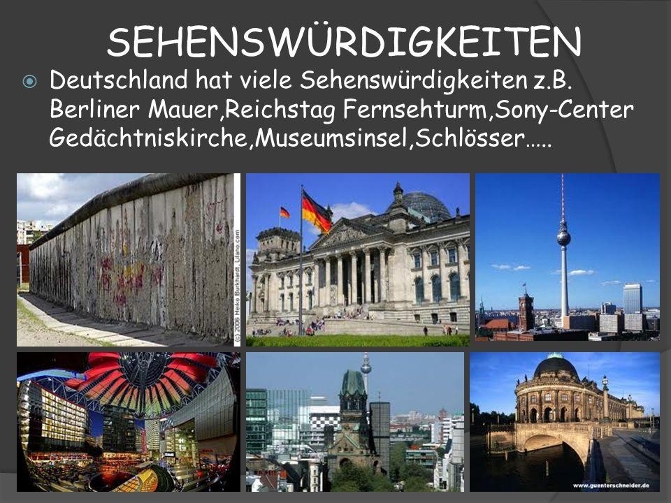 SEHENSWÜRDIGKEITEN Deutschland hat viele Sehenswürdigkeiten z.B. Berliner Mauer,Reichstag Fernsehturm,Sony-Center Gedächtniskirche,Museumsinsel,Schlös