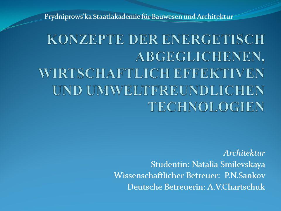 Architektur Studentin: Natalia Smilevskaya Wissenschaftlicher Betreuer: P.N.Sankov Deutsche Betreuerin: A.V.Chartschuk Prydniprows ka Staatlakademie für Bauwesen und Architektur