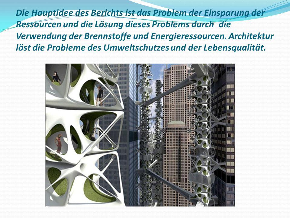 Die Hauptidee des Berichts ist das Problem der Einsparung der Ressourcen und die Lösung dieses Problems durch die Verwendung der Brennstoffe und Energieressourcen.