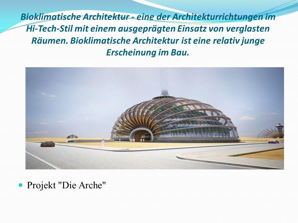 Bioklimatische Architektur - eine der Architekturrichtungen im Hi-Tech-Stil mit einem ausgeprägten Einsatz von verglasten Räumen.