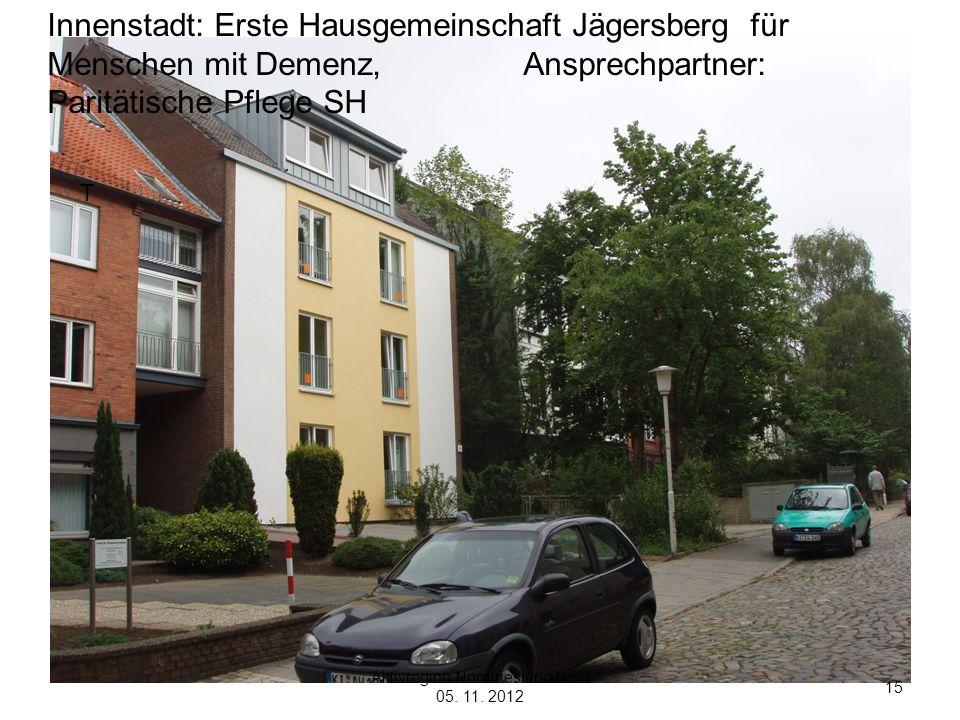 15 Aktivregion Nordfriesland Nord 05. 11. 2012 Innenstadt: Erste Hausgemeinschaft Jägersberg für Menschen mit Demenz, Ansprechpartner: Paritätische Pf