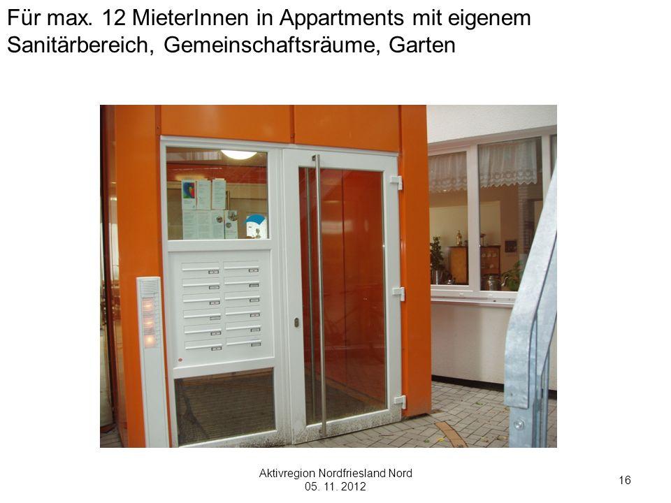 Aktivregion Nordfriesland Nord 05. 11. 2012 16 Für max. 12 MieterInnen in Appartments mit eigenem Sanitärbereich, Gemeinschaftsräume, Garten