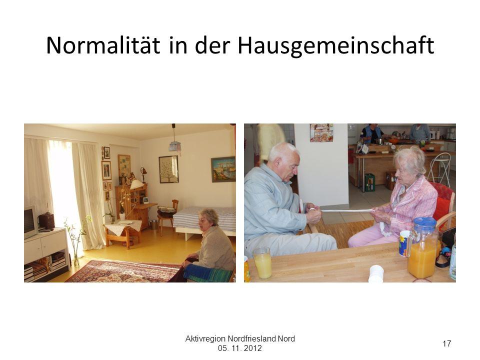 Normalität in der Hausgemeinschaft Aktivregion Nordfriesland Nord 05. 11. 2012 17
