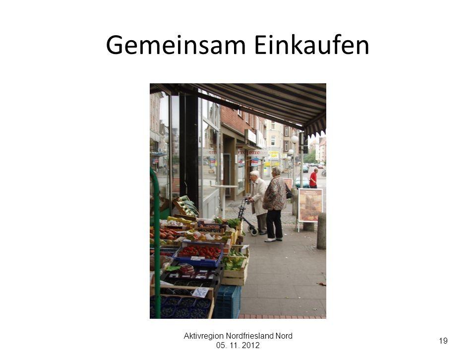 Gemeinsam Einkaufen Aktivregion Nordfriesland Nord 05. 11. 2012 19