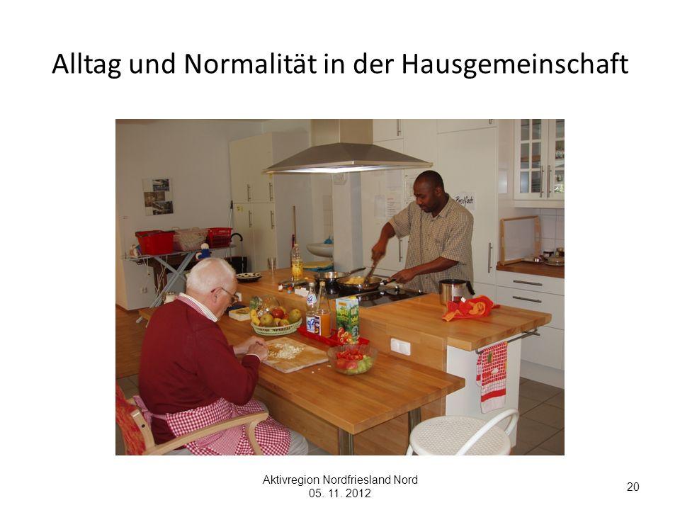 Alltag und Normalität in der Hausgemeinschaft 20 Aktivregion Nordfriesland Nord 05. 11. 2012