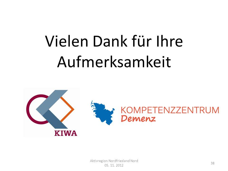 Vielen Dank für Ihre Aufmerksamkeit Aktivregion Nordfriesland Nord 05. 11. 2012 38