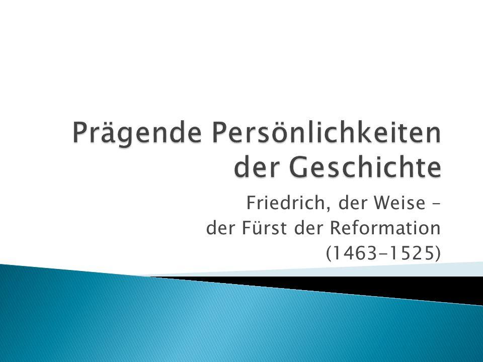 Friedrich, der Weise – der Fürst der Reformation (1463-1525)