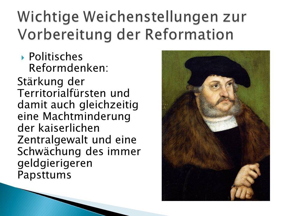 Politisches Reformdenken: Stärkung der Territorialfürsten und damit auch gleichzeitig eine Machtminderung der kaiserlichen Zentralgewalt und eine Schw