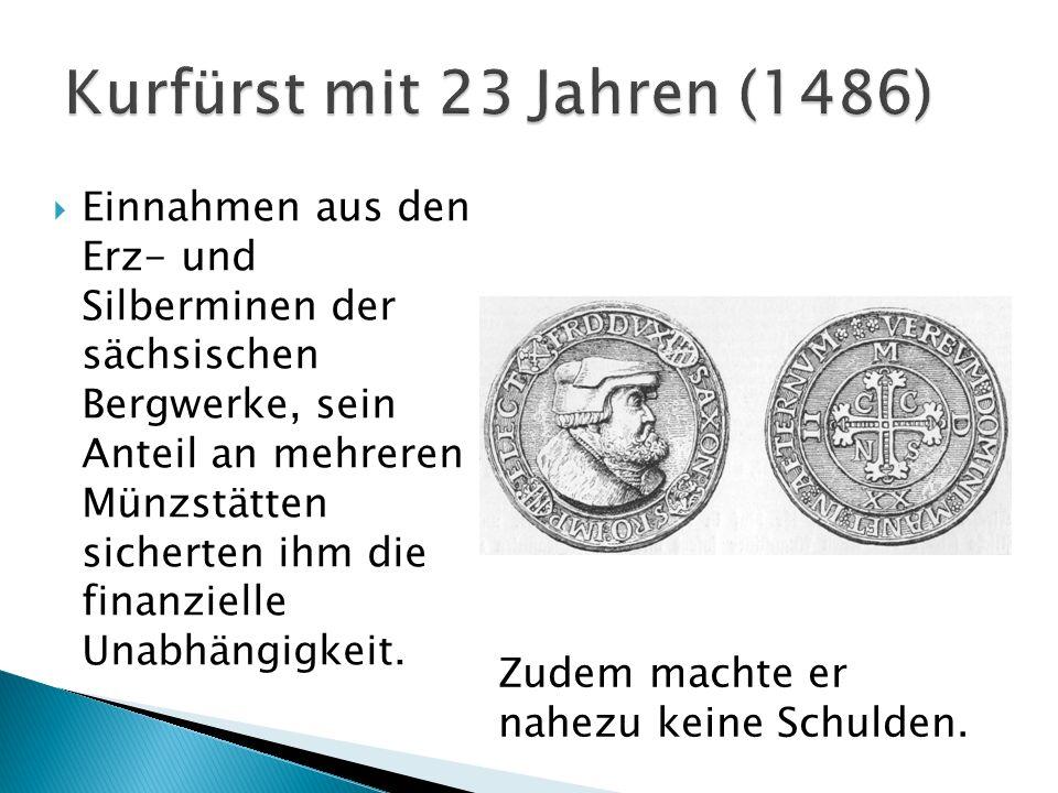 Einnahmen aus den Erz- und Silberminen der sächsischen Bergwerke, sein Anteil an mehreren Münzstätten sicherten ihm die finanzielle Unabhängigkeit. Zu