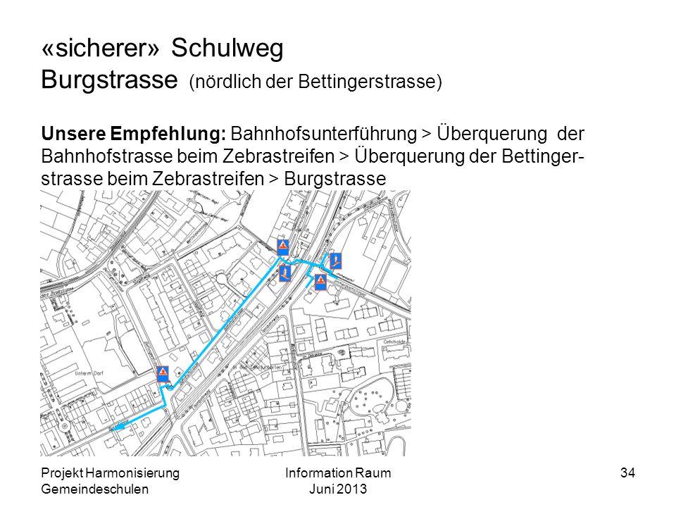 «sicherer» Schulweg Burgstrasse (nördlich der Bettingerstrasse) Unsere Empfehlung: Bahnhofsunterführung > Überquerung der Bahnhofstrasse beim Zebrastr