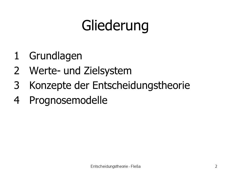 Gliederung 1 Grundlagen 2Werte- und Zielsystem 3Konzepte der Entscheidungstheorie 4Prognosemodelle Entscheidungstheorie - Fleßa 2