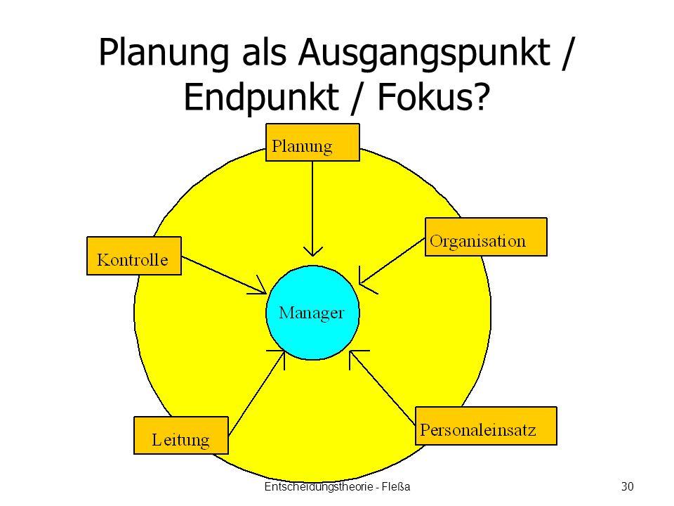 Planung als Ausgangspunkt / Endpunkt / Fokus? Entscheidungstheorie - Fleßa 30