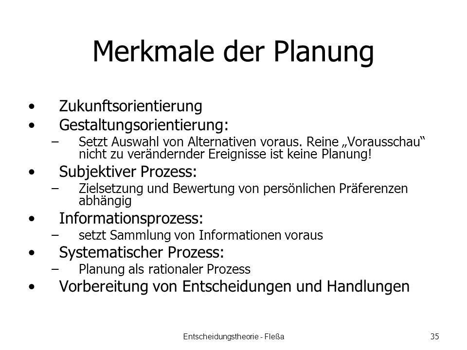 Merkmale der Planung Zukunftsorientierung Gestaltungsorientierung: –Setzt Auswahl von Alternativen voraus.