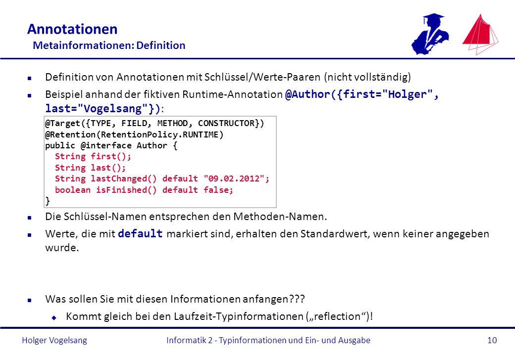 Holger Vogelsang Annotationen Metainformationen: Definition n Definition von Annotationen mit Schlüssel/Werte-Paaren (nicht vollständig) Beispiel anha