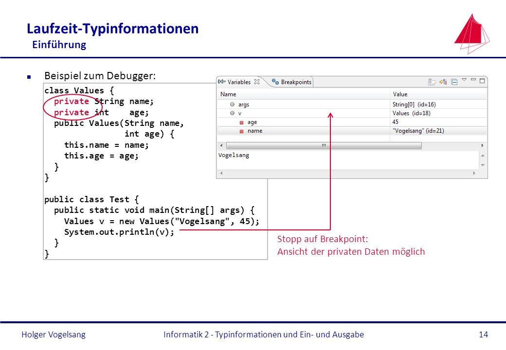 Holger Vogelsang Laufzeit-Typinformationen Einführung n Beispiel zum Debugger: class Values { private String name; private int age; public Values(Stri