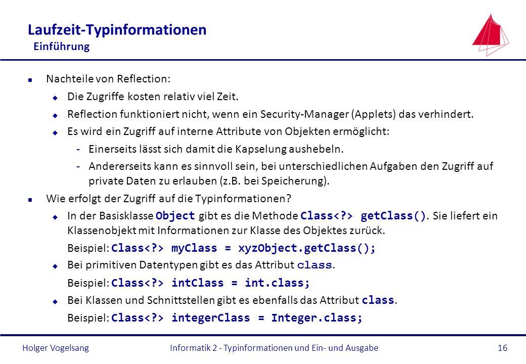 Holger Vogelsang Laufzeit-Typinformationen Einführung n Nachteile von Reflection: u Die Zugriffe kosten relativ viel Zeit. u Reflection funktioniert n