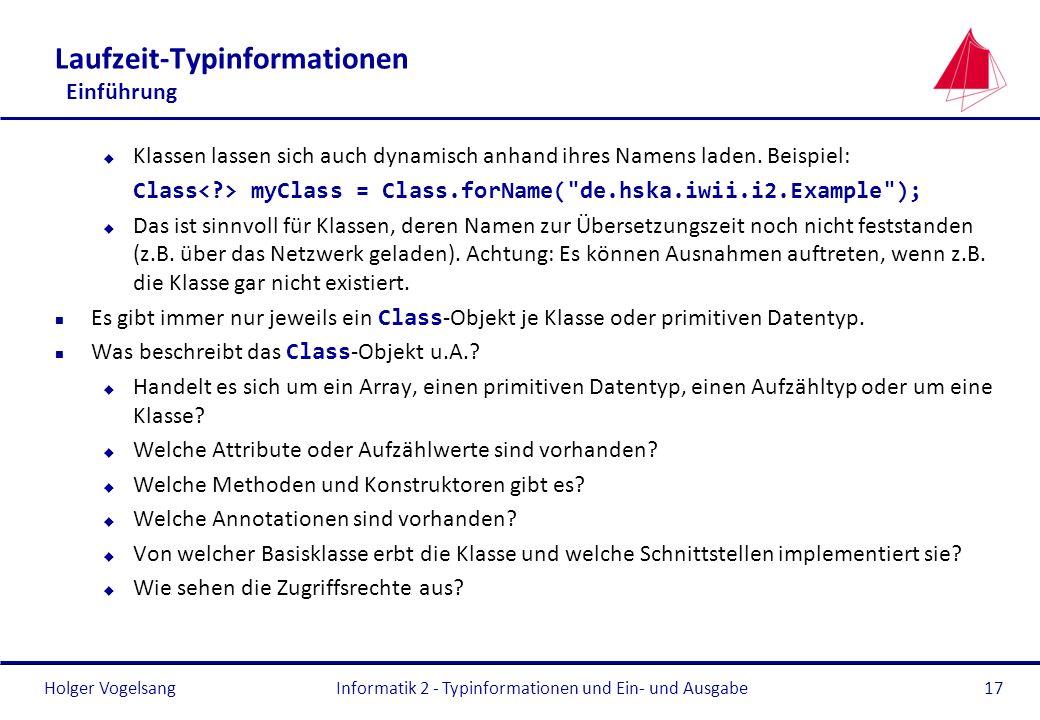 Holger Vogelsang Laufzeit-Typinformationen Einführung u Klassen lassen sich auch dynamisch anhand ihres Namens laden. Beispiel: Class myClass = Class.