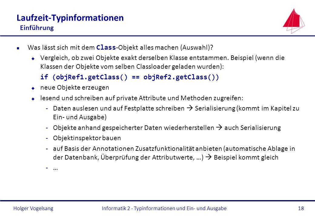 Holger Vogelsang Laufzeit-Typinformationen Einführung Was lässt sich mit dem Class -Objekt alles machen (Auswahl)? u Vergleich, ob zwei Objekte exakt
