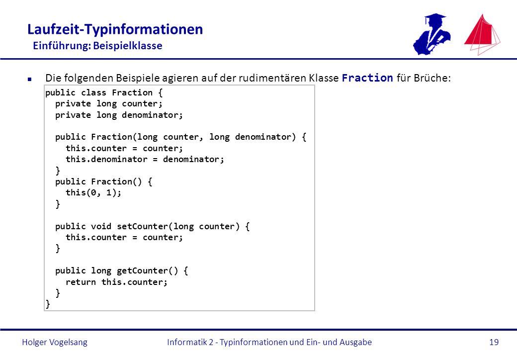 Holger Vogelsang Laufzeit-Typinformationen Einführung: Beispielklasse Die folgenden Beispiele agieren auf der rudimentären Klasse Fraction für Brüche: