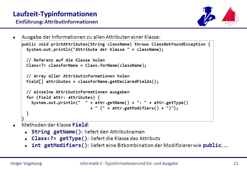 Holger Vogelsang Laufzeit-Typinformationen Einführung: Attributinformationen n Ausgabe der Informationen zu allen Attributen einer Klasse: public void