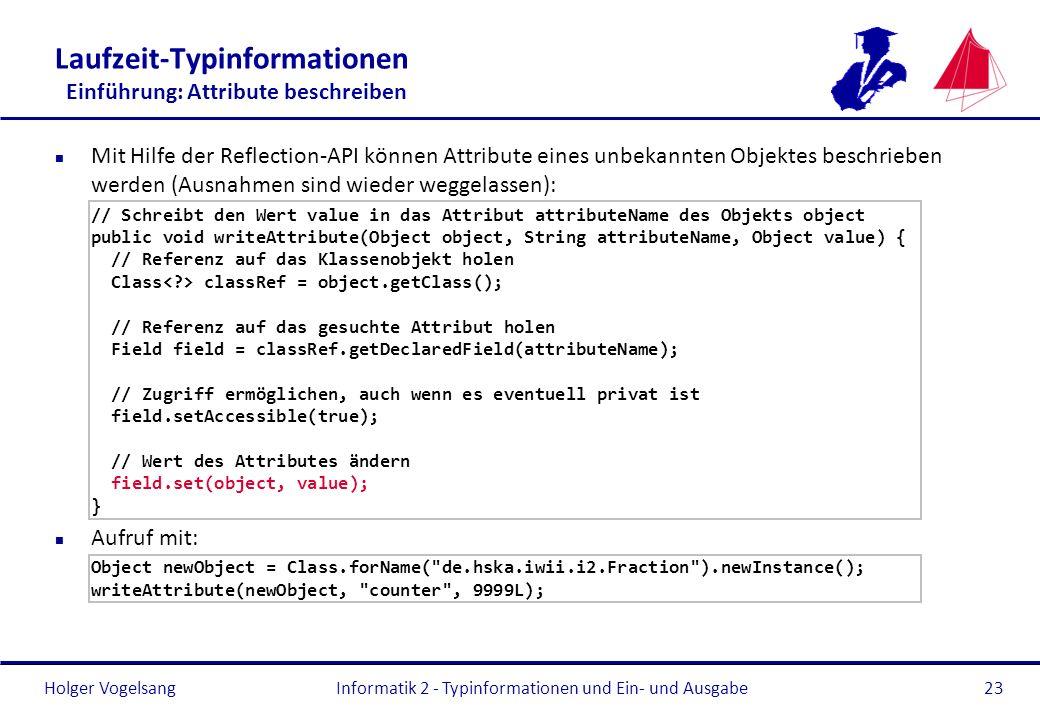 Holger Vogelsang Laufzeit-Typinformationen Einführung: Attribute beschreiben n Mit Hilfe der Reflection-API können Attribute eines unbekannten Objekte