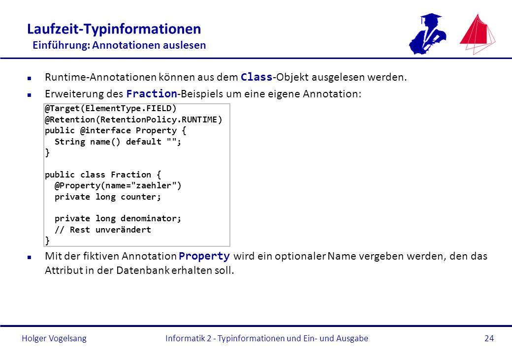 Holger Vogelsang Laufzeit-Typinformationen Einführung: Annotationen auslesen Runtime-Annotationen können aus dem Class -Objekt ausgelesen werden. Erwe