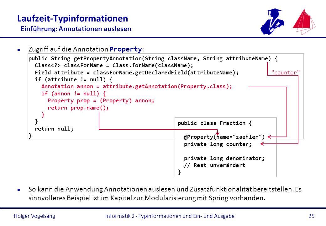 Holger Vogelsang Laufzeit-Typinformationen Einführung: Annotationen auslesen Zugriff auf die Annotation Property : public String getPropertyAnnotation