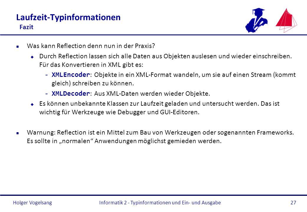 Holger Vogelsang Laufzeit-Typinformationen Fazit n Was kann Reflection denn nun in der Praxis? u Durch Reflection lassen sich alle Daten aus Objekten