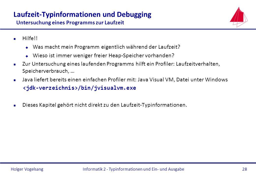 Holger Vogelsang Laufzeit-Typinformationen und Debugging Untersuchung eines Programms zur Laufzeit n Hilfe!! u Was macht mein Programm eigentlich währ