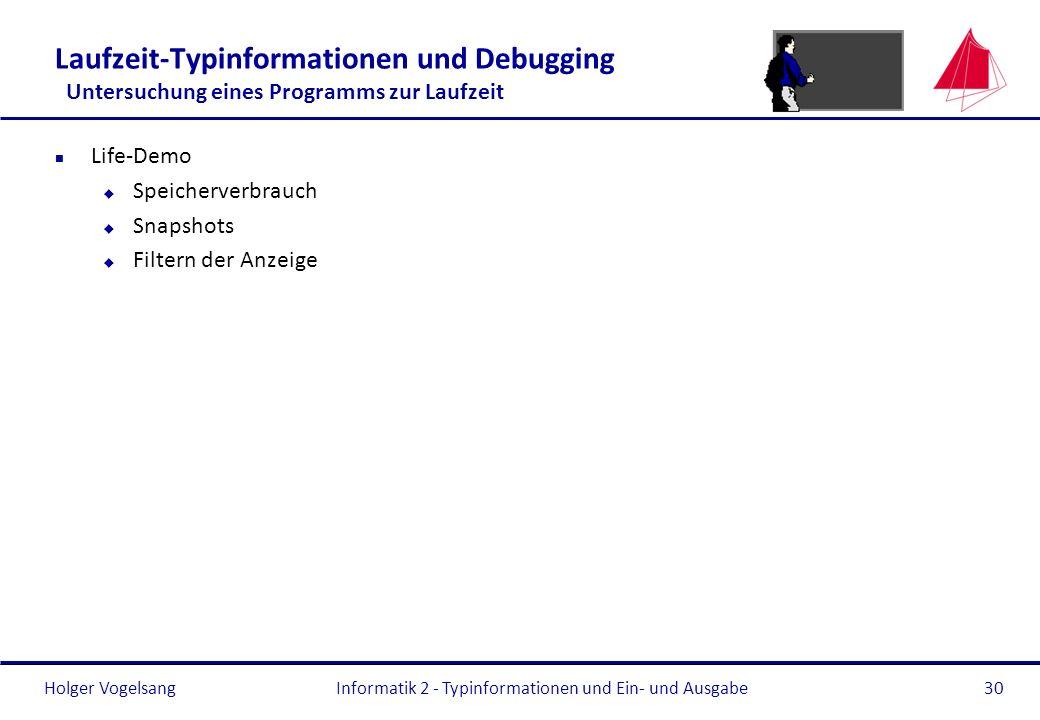 Holger Vogelsang Laufzeit-Typinformationen und Debugging Untersuchung eines Programms zur Laufzeit n Life-Demo u Speicherverbrauch u Snapshots u Filte