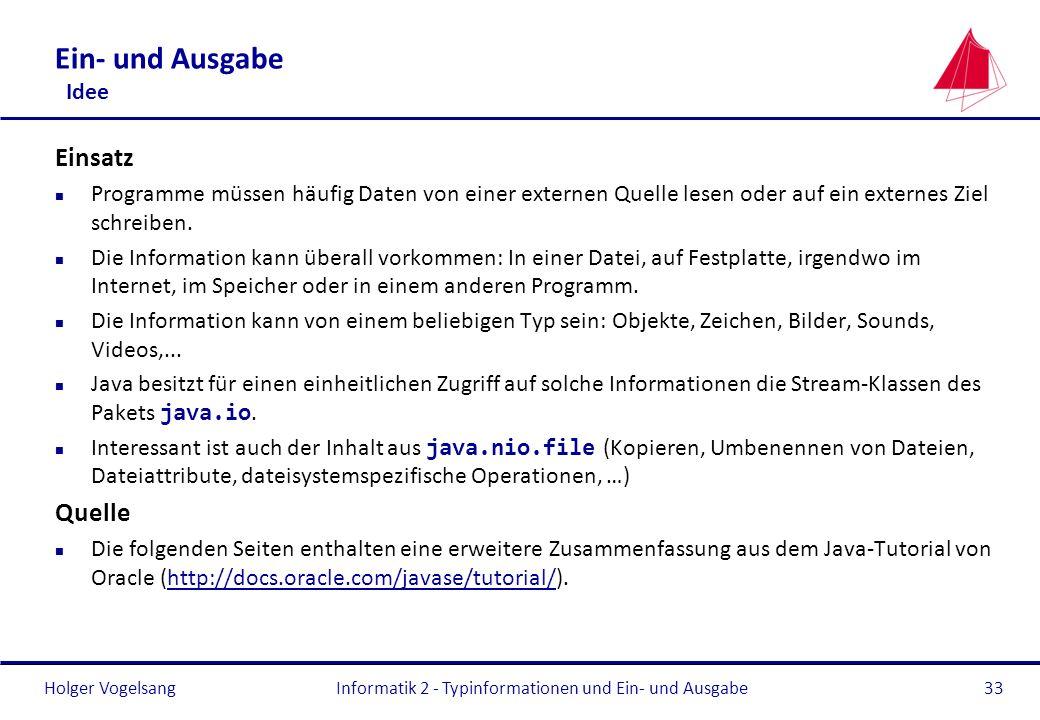 Holger Vogelsang Ein- und Ausgabe Idee Einsatz n Programme müssen häufig Daten von einer externen Quelle lesen oder auf ein externes Ziel schreiben. n