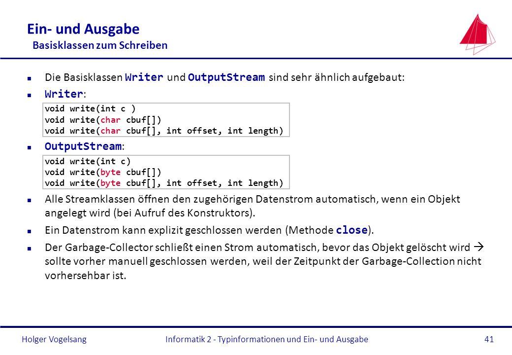 Holger Vogelsang Ein- und Ausgabe Basisklassen zum Schreiben Die Basisklassen Writer und OutputStream sind sehr ähnlich aufgebaut: Writer : void write