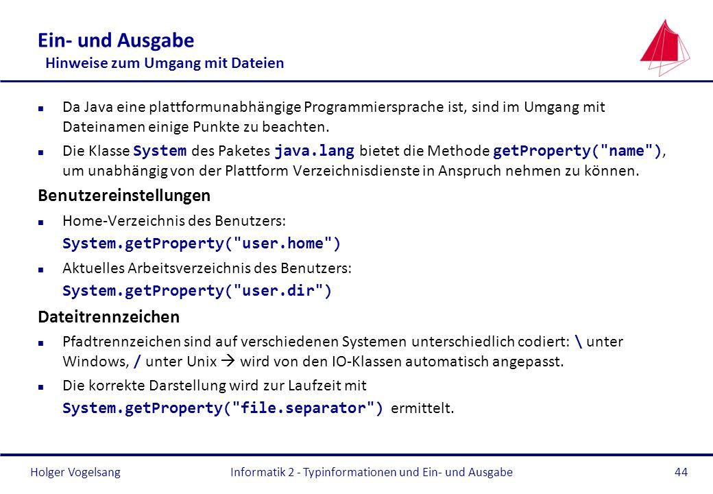 Holger Vogelsang Ein- und Ausgabe Hinweise zum Umgang mit Dateien n Da Java eine plattformunabhängige Programmiersprache ist, sind im Umgang mit Datei