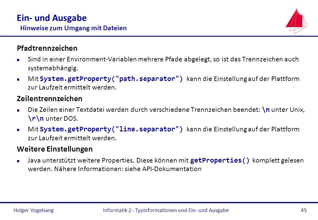 Holger Vogelsang Ein- und Ausgabe Hinweise zum Umgang mit Dateien Pfadtrennzeichen n Sind in einer Environment-Variablen mehrere Pfade abgelegt, so is