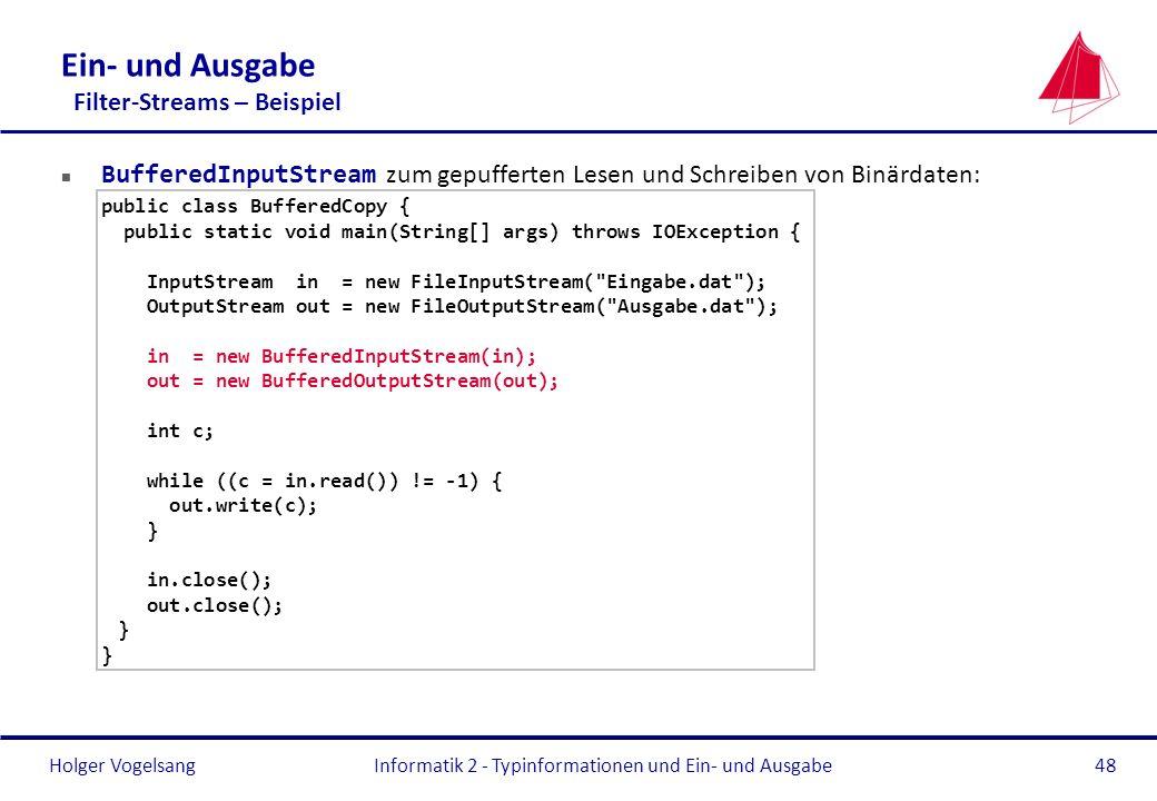 Holger Vogelsang Ein- und Ausgabe Filter-Streams – Beispiel BufferedInputStream zum gepufferten Lesen und Schreiben von Binärdaten: public class Buffe