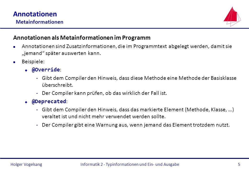 Holger Vogelsang Annotationen Metainformationen Annotationen als Metainformationen im Programm n Annotationen sind Zusatzinformationen, die im Program