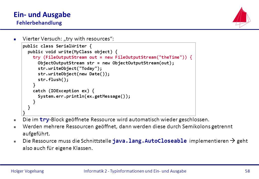 Holger Vogelsang Ein- und Ausgabe Fehlerbehandlung n Vierter Versuch: try with resources: public class SerialWriter { public void write(MyClass object