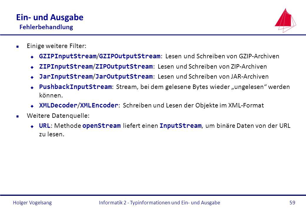 Holger Vogelsang Ein- und Ausgabe Fehlerbehandlung n Einige weitere Filter: GZIPInputStream / GZIPOutputStream : Lesen und Schreiben von GZIP-Archiven