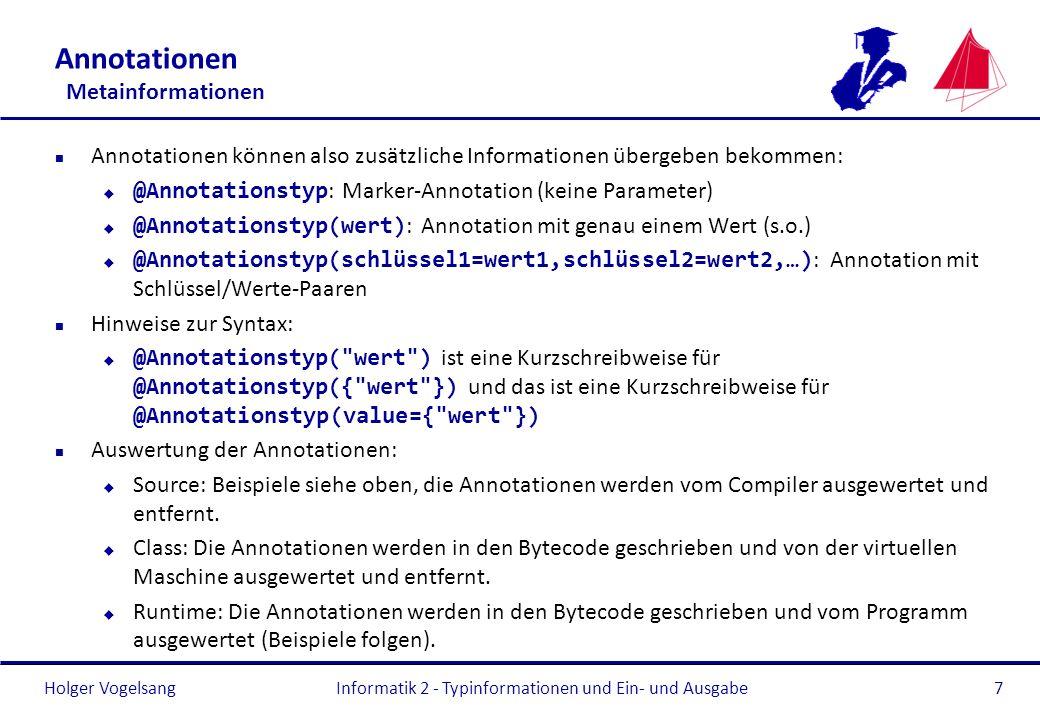 Holger Vogelsang Annotationen Metainformationen n Annotationen können also zusätzliche Informationen übergeben bekommen: @Annotationstyp : Marker-Anno