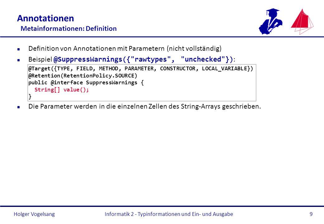 Holger Vogelsang Annotationen Metainformationen: Definition n Definition von Annotationen mit Parametern (nicht vollständig) Beispiel @SuppressWarning