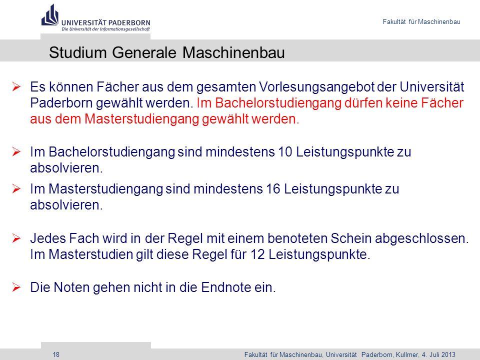 Fakultät für Maschinenbau Fakultät für Maschinenbau, Universität Paderborn, Kullmer, 4. Juli 201318 Studium Generale Maschinenbau Es können Fächer aus