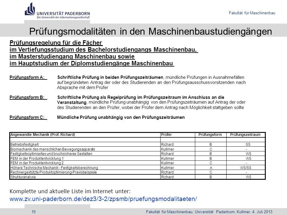 Fakultät für Maschinenbau Fakultät für Maschinenbau, Universität Paderborn, Kullmer, 4. Juli 201319 Prüfungsmodalitäten in den Maschinenbaustudiengäng