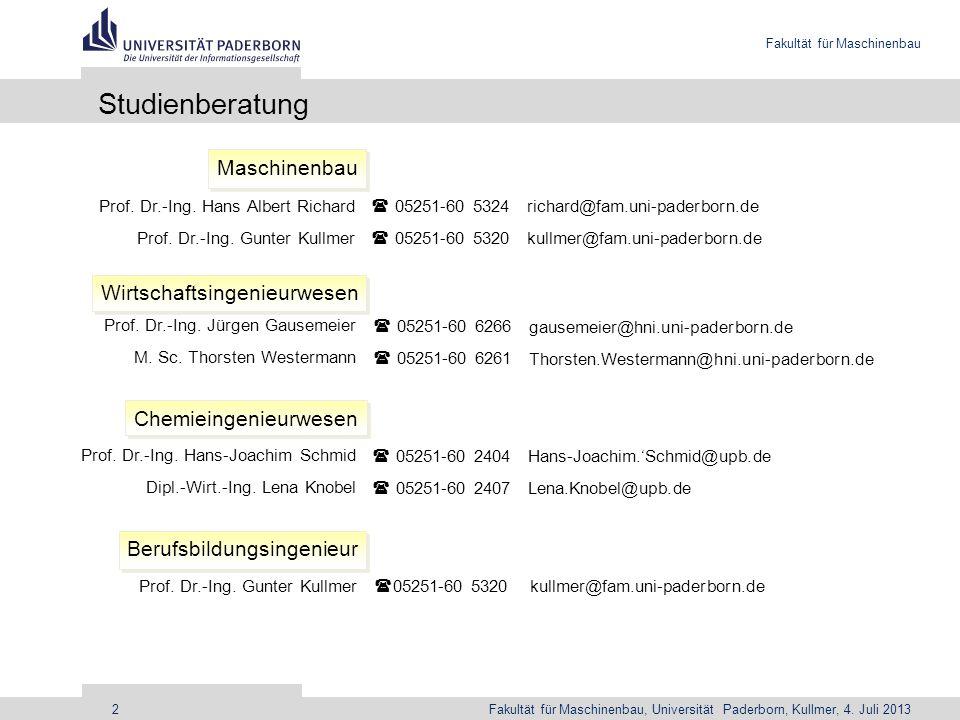 Fakultät für Maschinenbau Fakultät für Maschinenbau, Universität Paderborn, Kullmer, 4. Juli 20132 Studienberatung Prof. Dr.-Ing. Hans Albert Richard
