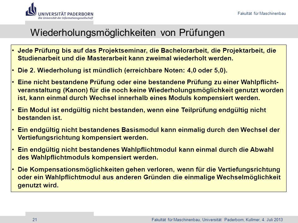 Fakultät für Maschinenbau Fakultät für Maschinenbau, Universität Paderborn, Kullmer, 4. Juli 201321 Wiederholungsmöglichkeiten von Prüfungen Jede Prüf